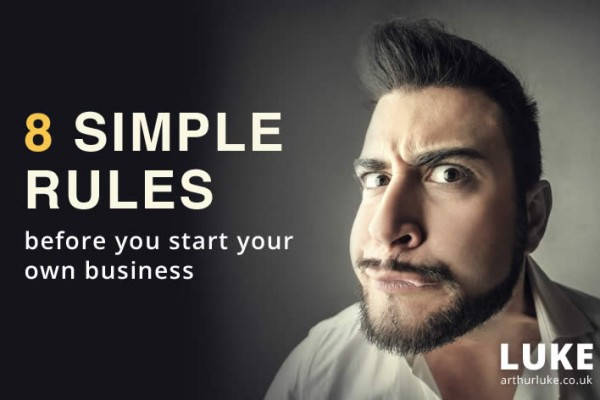 8 simple rules to remember before you start your own business
