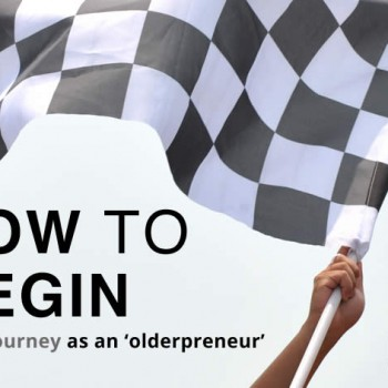 How to begin your olderpreneurial journey