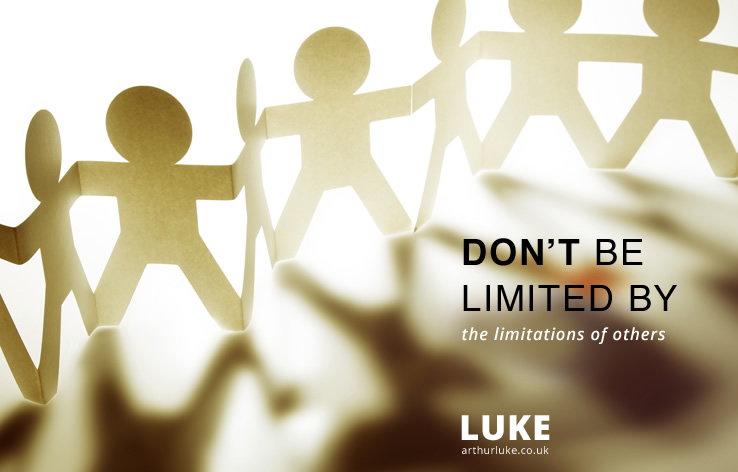 Don't be limited by the limitations of others