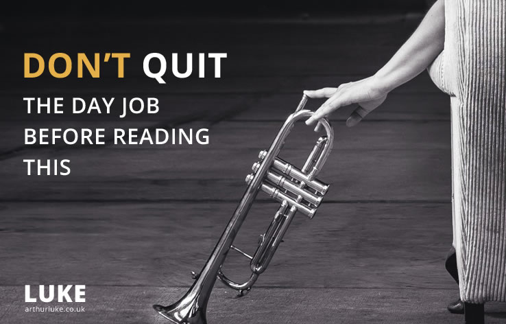 Don't quit the day job before you read this