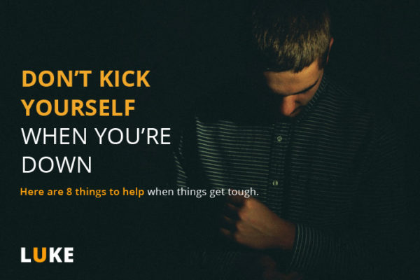 Don't kick yourself when you're down!