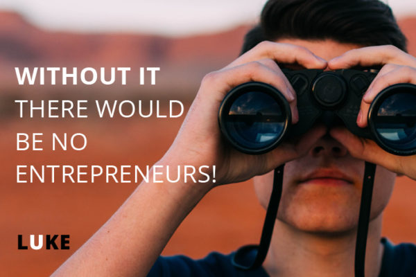 Without it there would be no entrepreneurs!