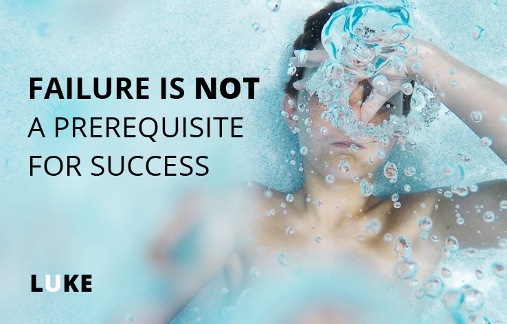 Failure is NOT a prerequisite for success