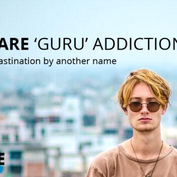 Beware guru addiction