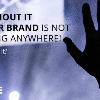 Without it your brand is not going anywhere!