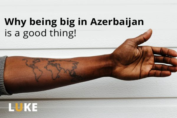 I'm big in Azerbaijan and I'm feeling good