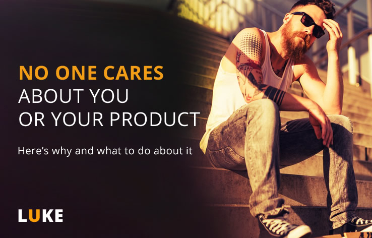Why no one cares about you or your product